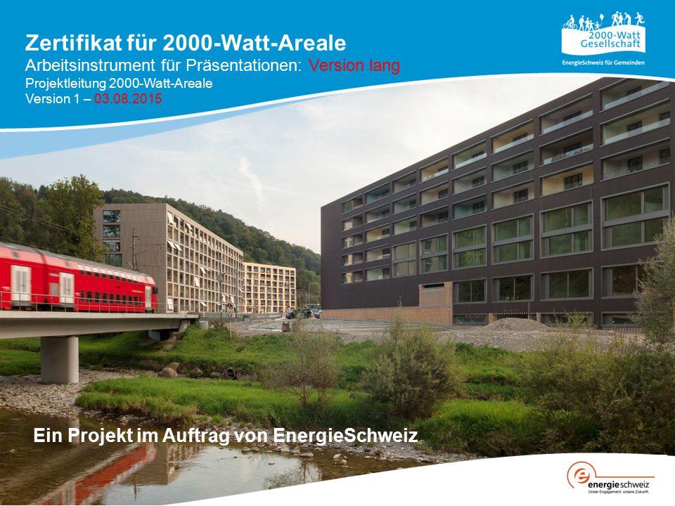 Zertifikat für 2000-Watt-Areale Ein Projekt im Auftrag von EnergieSchweiz Arbeitsinstrument für Präsentationen: Version lang Projektleitung 2000-Watt-