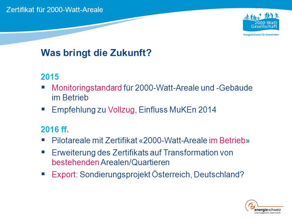 2015  Monitoringstandard für 2000-Watt-Areale und -Gebäude im Betrieb  Empfehlung zu Vollzug, Einfluss MuKEn 2014 2016 ff.  Pilotareale mit Zertifi
