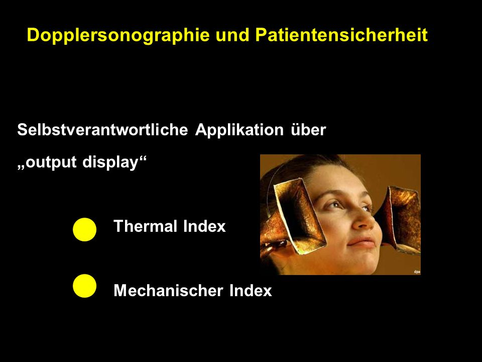 "Selbstverantwortliche Applikation über ""output display Thermal Index Mechanischer Index Dopplersonographie und Patientensicherheit"