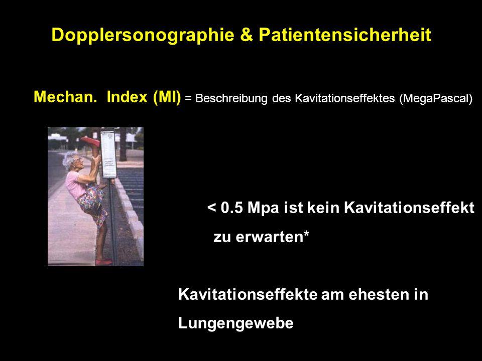 Mechan. Index (MI) = Beschreibung des Kavitationseffektes (MegaPascal) < 0.5 Mpa ist kein Kavitationseffekt zu erwarten* Kavitationseffekte am ehesten
