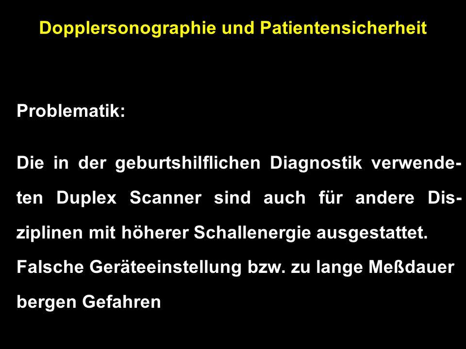 Dopplersonographie und Patientensicherheit Problematik: Die in der geburtshilflichen Diagnostik verwende- ten Duplex Scanner sind auch für andere Dis-