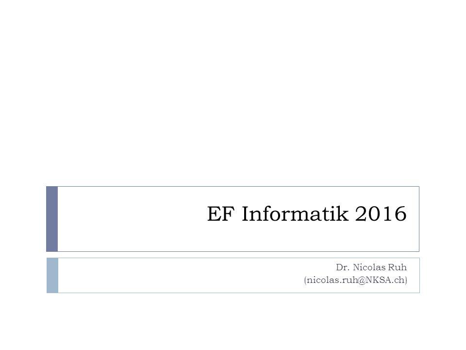 Was Sie heute erwartet  Vorstellungen  Sie erfahren etwas über mich  Ich erfahre etwas über Sie  Themen des EF Informatik  Organisation des Kurses  Worauf ich Wert lege in meinem Unterricht  Einstieg in das erste Thema:  Routenplanner Nicolas Ruh (nicolas.ruh@NKSA.ch)