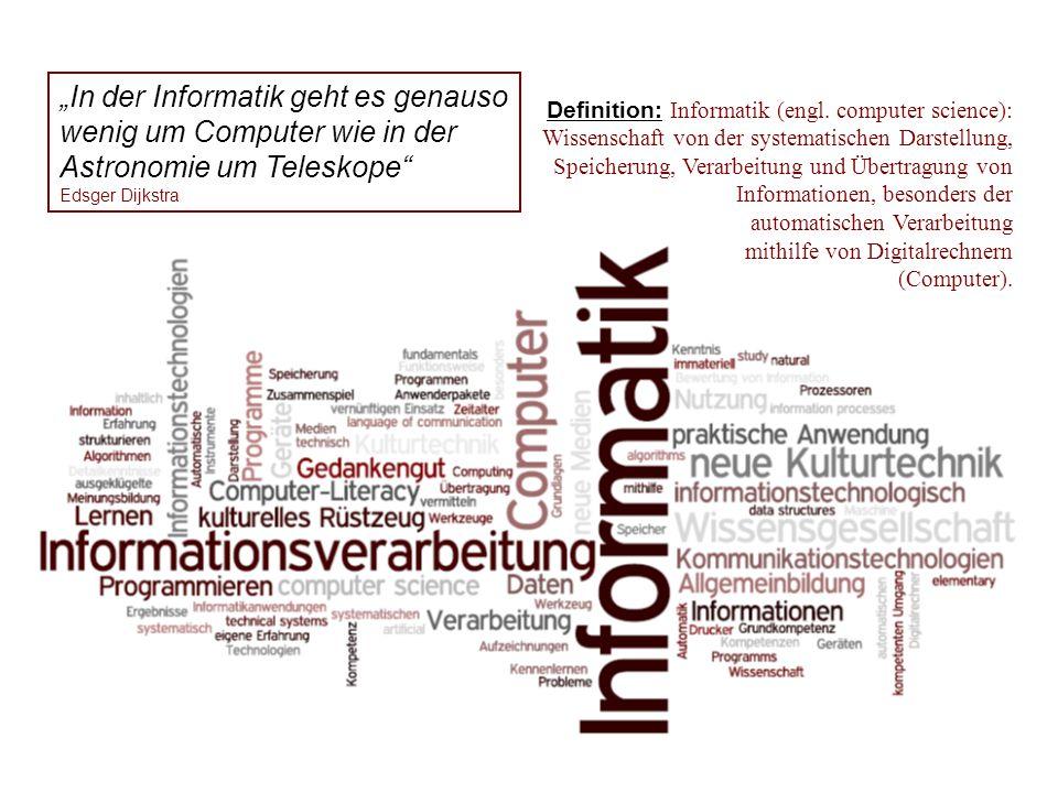 """""""In der Informatik geht es genauso wenig um Computer wie in der Astronomie um Teleskope"""" Edsger Dijkstra Definition: Informatik (engl. computer scienc"""