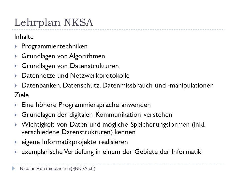 Lehrplan NKSA Inhalte  Programmiertechniken  Grundlagen von Algorithmen  Grundlagen von Datenstrukturen  Datennetze und Netzwerkprotokolle  Daten