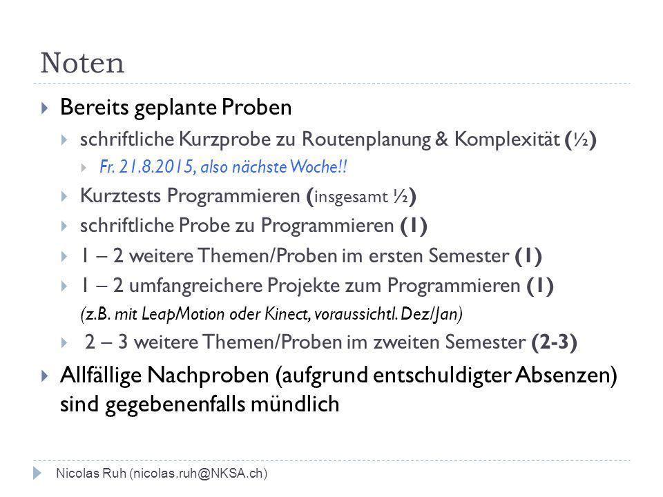 Noten  Bereits geplante Proben  schriftliche Kurzprobe zu Routenplanung & Komplexität ( ½ )  Fr. 21.8.2015, also nächste Woche!!  Kurztests Progra