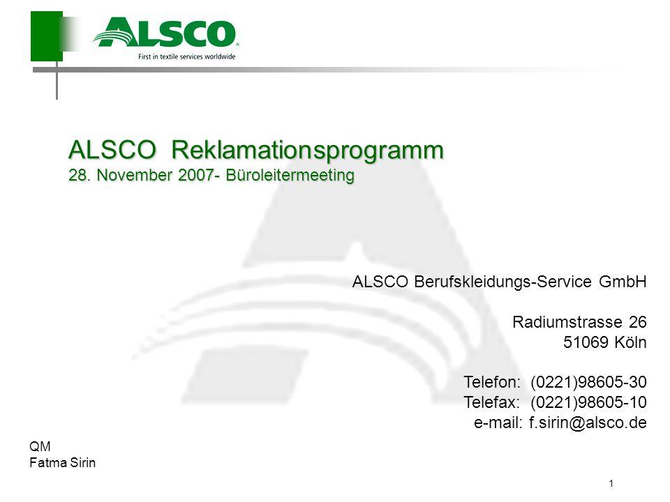 1 ALSCO Reklamationsprogramm 28. November 2007- Büroleitermeeting ALSCO Berufskleidungs-Service GmbH Radiumstrasse 26 51069 Köln Telefon:(0221)98605-3