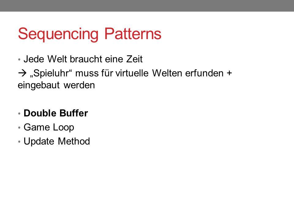 """Sequencing Patterns Jede Welt braucht eine Zeit  """"Spieluhr"""" muss für virtuelle Welten erfunden + eingebaut werden Double Buffer Game Loop Update Meth"""