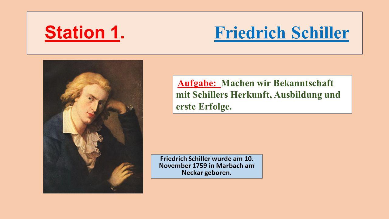 Station 1.Friedrich Schiller Friedrich Schiller wurde am 10.