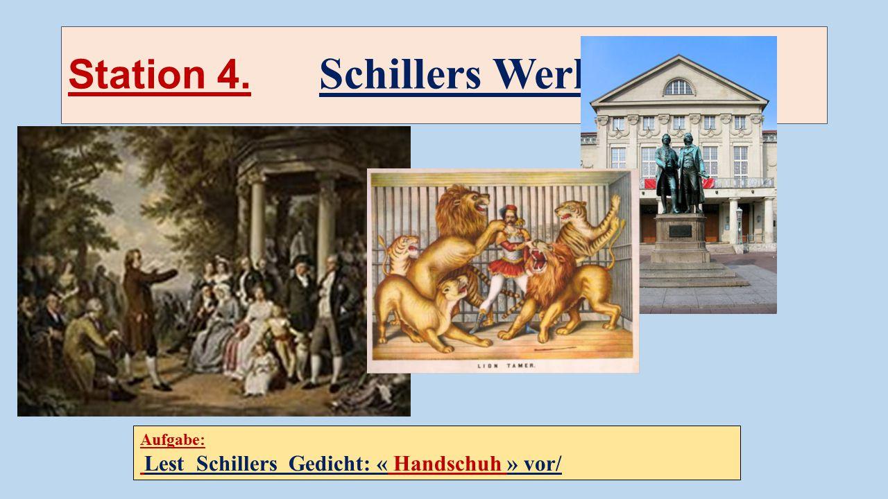Station 4. Schillers Werke Aufgabe: Lest Schillers Gedicht: « Handschuh » vor/