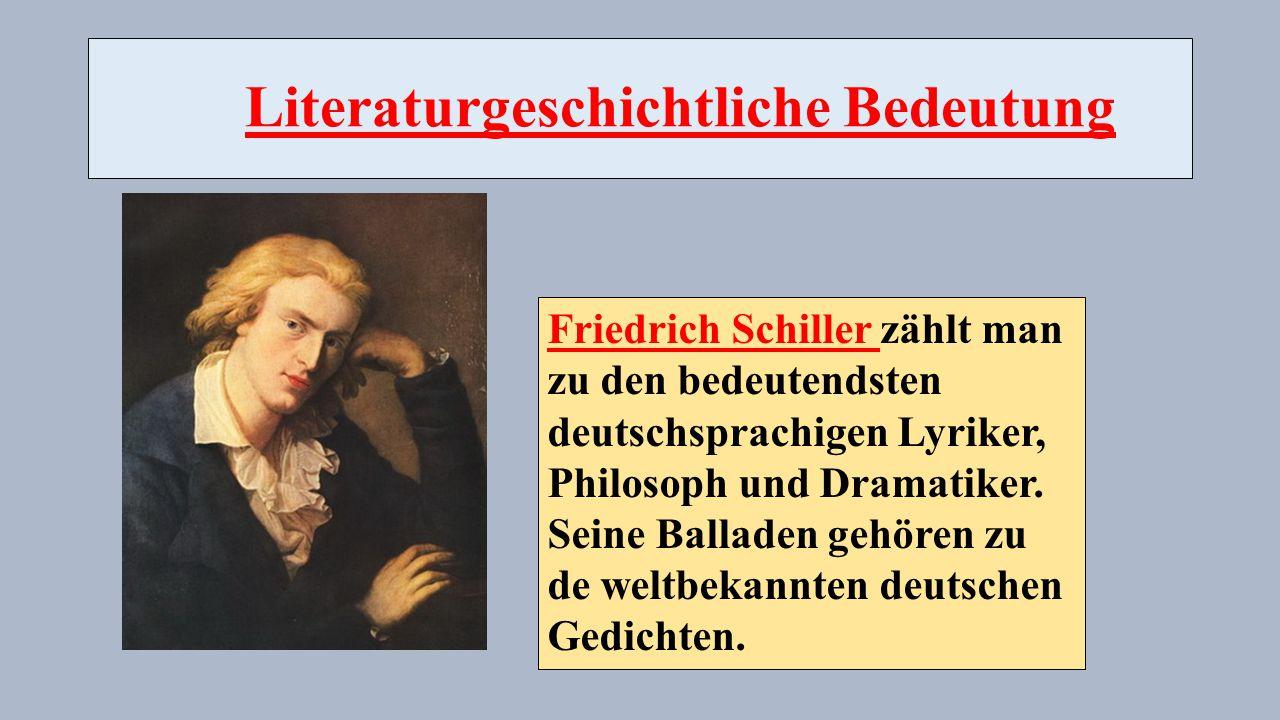 Literaturgeschichtliche Bedeutung Friedrich Schiller zählt man zu den bedeutendsten deutschsprachigen Lyriker, Philosoph und Dramatiker.