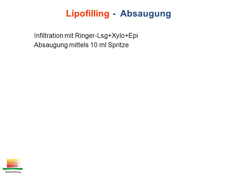 Infiltration mit Ringer-Lsg+Xylo+Epi Absaugung mittels 10 ml Spritze Lipofilling - Absaugung