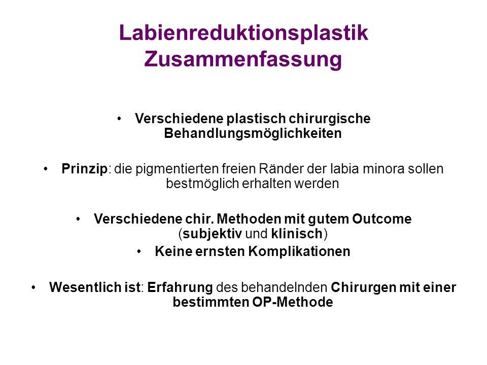 Verschiedene plastisch chirurgische Behandlungsmöglichkeiten Prinzip: die pigmentierten freien Ränder der labia minora sollen bestmöglich erhalten werden Verschiedene chir.