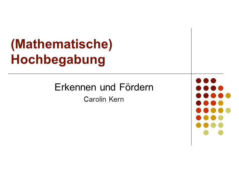 (Mathematische) Hochbegabung Erkennen und Fördern Carolin Kern