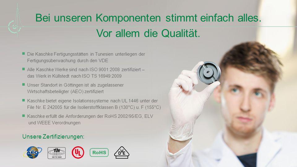 Vor allem die Qualität. Die Kaschke Fertigungsstätten in Tunesien unterliegen der Fertigungsüberwachung durch den VDE Alle Kaschke Werke sind nach ISO