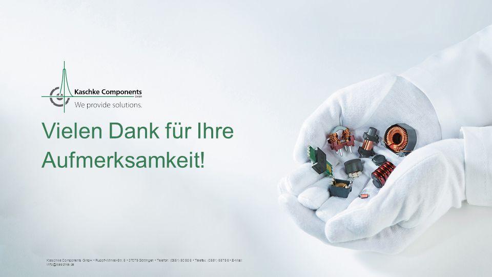 Vielen Dank für Ihre Aufmerksamkeit! Kaschke Components GmbH Rudolf-Winkel-Str. 6 37079 Göttingen Telefon: (0551) 50 58 6 Telefax: (0551) 65 75 6 E-Ma