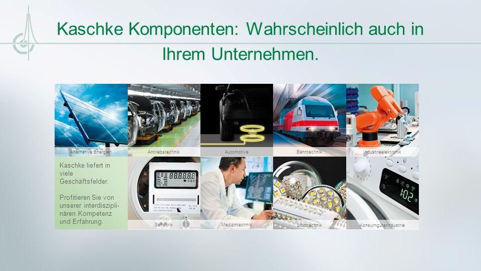 Kaschke Komponenten: Wahrscheinlich auch in Ihrem Unternehmen. Kaschke liefert in viele Geschäftsfelder. Profitieren Sie von unserer interdiszipli- nä