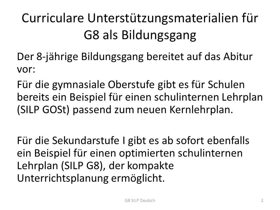 Grundprinzipien des SILP G8 strikte Orientierung am Kernlehrplan Deutsch G8  1:1 übernehmbar für Schulen Einbezug sämtlicher Kompetenzerwartungen des Kernlehrplans  gute Vorbereitung für die Oberstufe systematisches Spiralcurriculum von Kl.