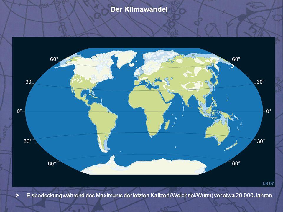 Der Klimawandel  Eisbedeckung während des Maximums der letzten Kaltzeit (Weichsel/Würm) vor etwa 20.000 Jahren