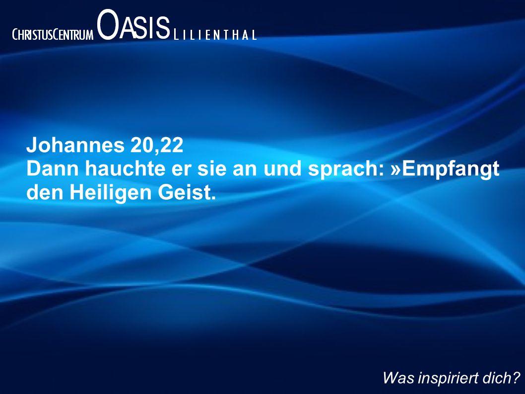 Johannes 20,22 Dann hauchte er sie an und sprach: »Empfangt den Heiligen Geist. Was inspiriert dich?