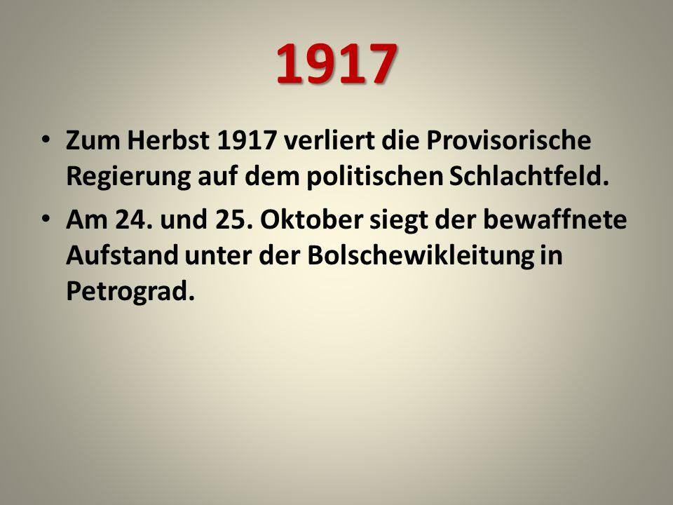 1917 Zum Herbst 1917 verliert die Provisorische Regierung auf dem politischen Schlachtfeld.