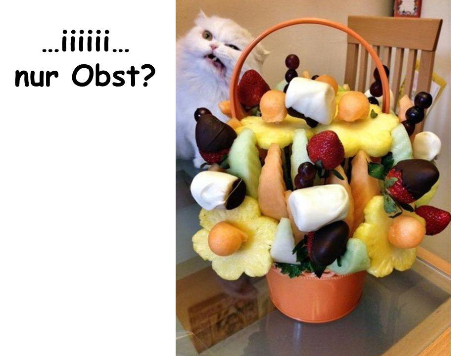 …iiiiii… nur Obst?