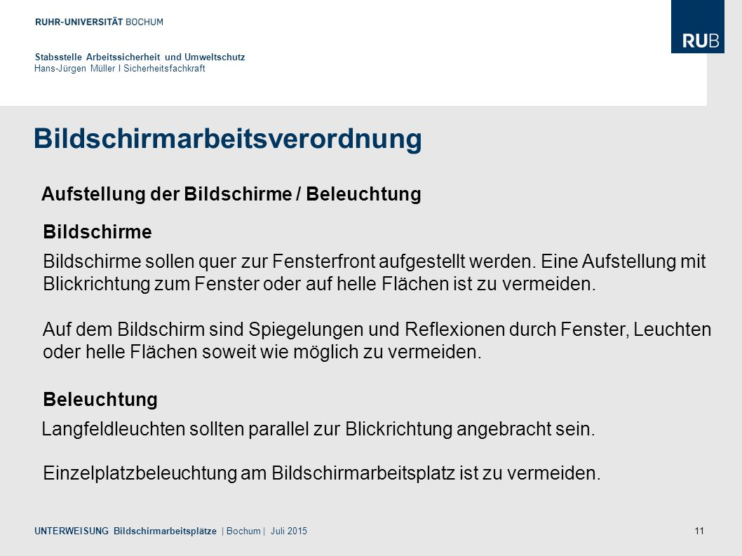 11 Bildschirmarbeitsverordnung Stabsstelle Arbeitssicherheit und Umweltschutz Hans-Jürgen Müller I Sicherheitsfachkraft UNTERWEISUNG Bildschirmarbeits