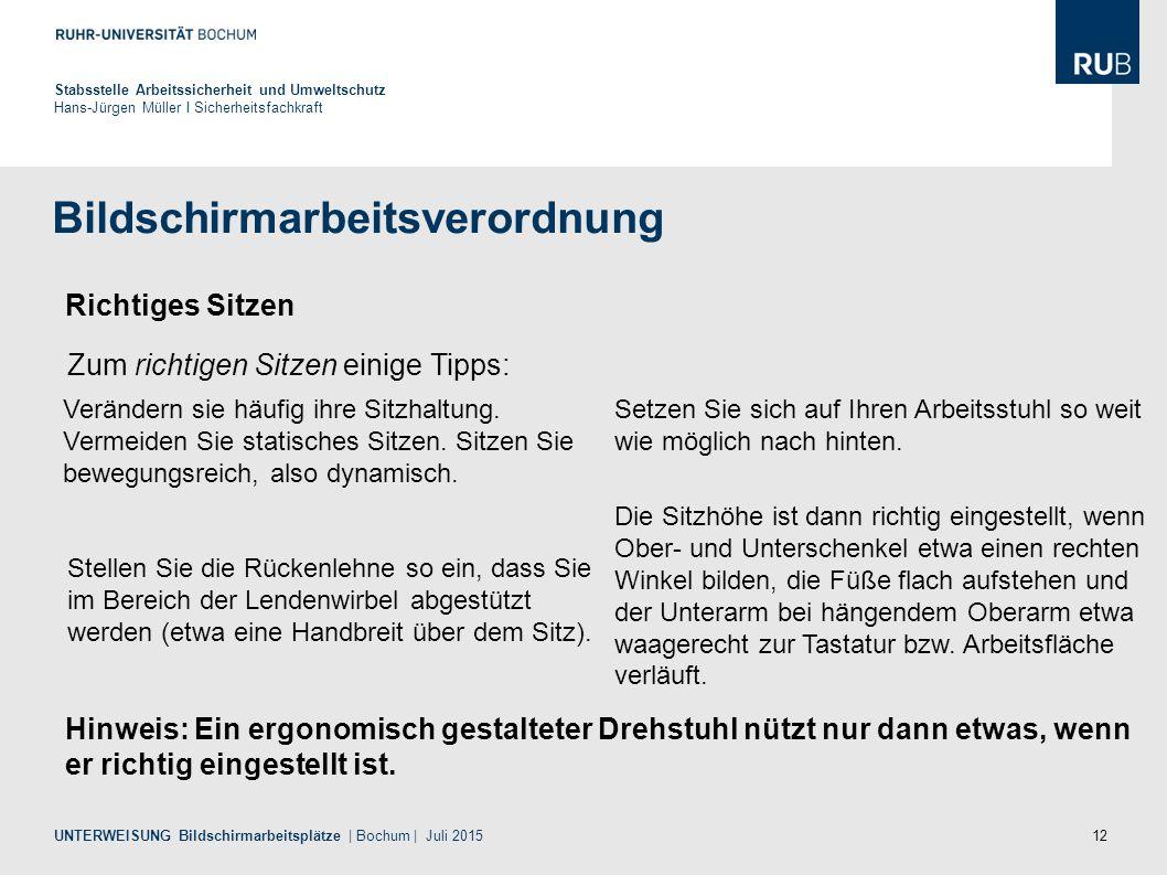 12 Bildschirmarbeitsverordnung Stabsstelle Arbeitssicherheit und Umweltschutz Hans-Jürgen Müller I Sicherheitsfachkraft UNTERWEISUNG Bildschirmarbeits