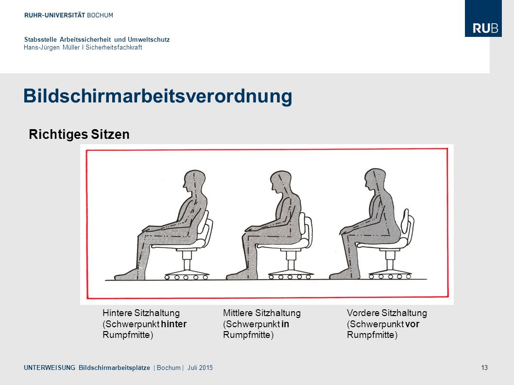 13 Bildschirmarbeitsverordnung Stabsstelle Arbeitssicherheit und Umweltschutz Hans-Jürgen Müller I Sicherheitsfachkraft UNTERWEISUNG Bildschirmarbeits