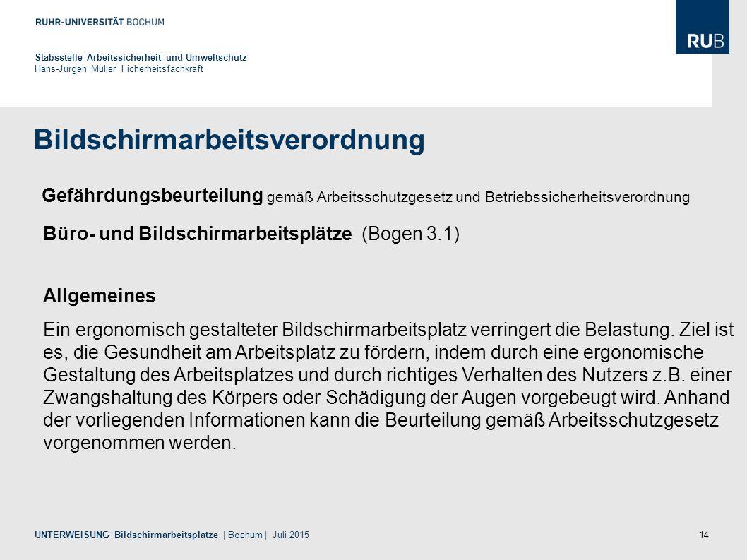 14 Bildschirmarbeitsverordnung Stabsstelle Arbeitssicherheit und Umweltschutz Hans-Jürgen Müller I icherheitsfachkraft UNTERWEISUNG Bildschirmarbeitsp