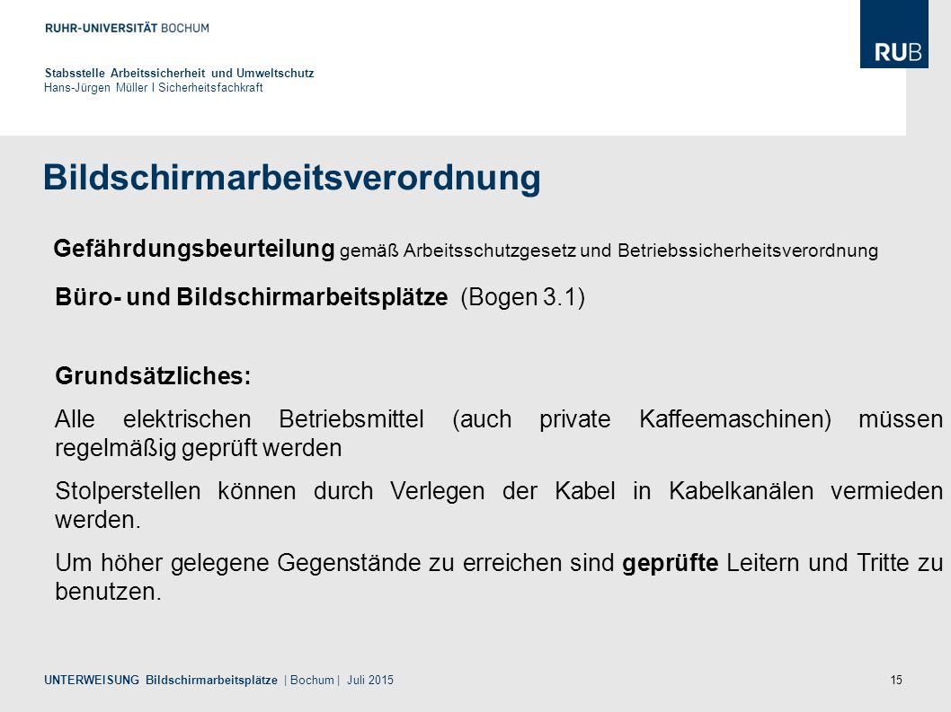 15 Bildschirmarbeitsverordnung Stabsstelle Arbeitssicherheit und Umweltschutz Hans-Jürgen Müller I Sicherheitsfachkraft UNTERWEISUNG Bildschirmarbeits