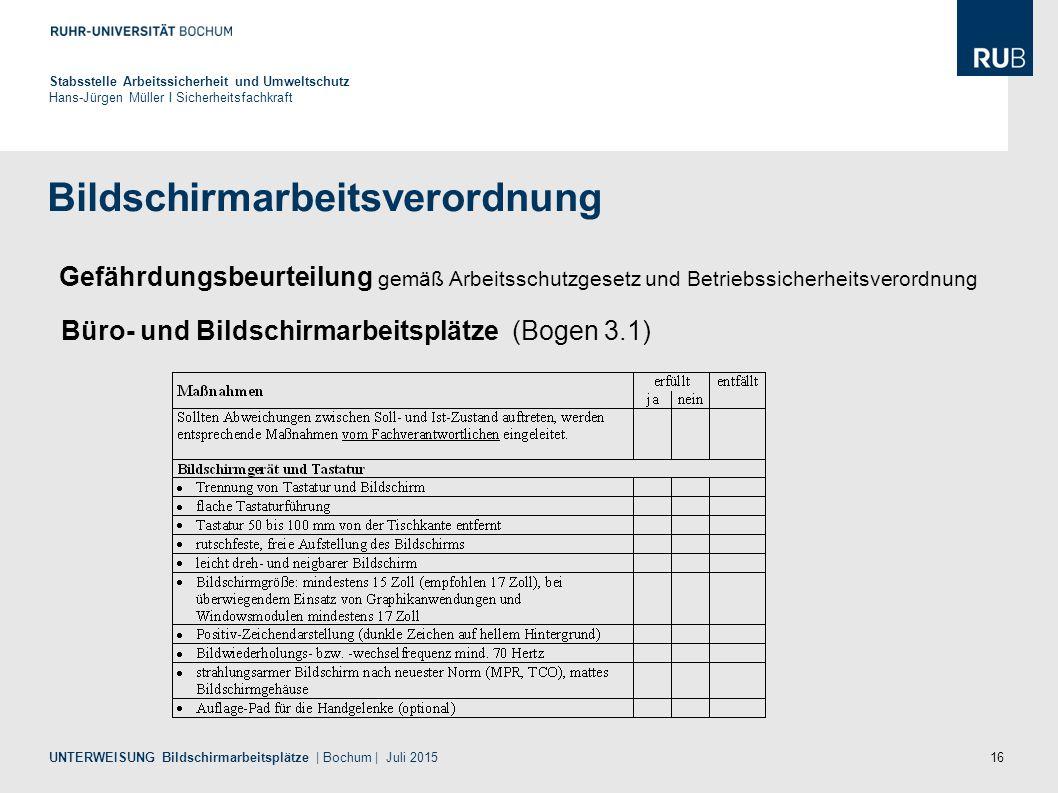 16 Bildschirmarbeitsverordnung Stabsstelle Arbeitssicherheit und Umweltschutz Hans-Jürgen Müller I Sicherheitsfachkraft UNTERWEISUNG Bildschirmarbeits