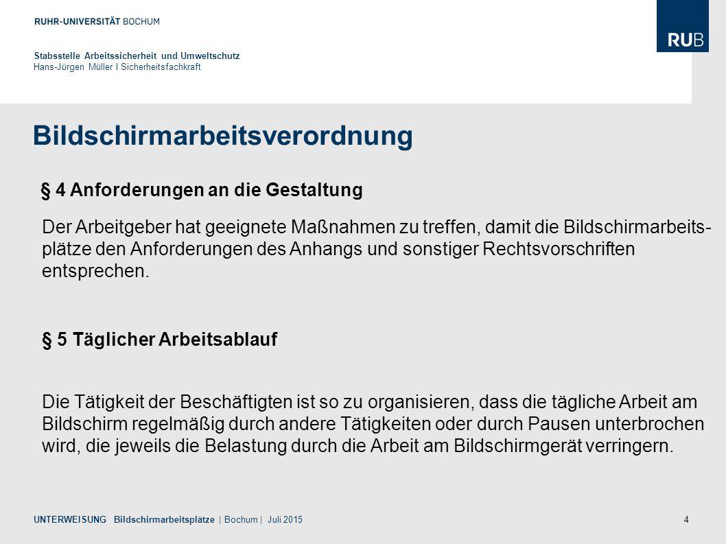 4 Bildschirmarbeitsverordnung Stabsstelle Arbeitssicherheit und Umweltschutz Hans-Jürgen Müller I Sicherheitsfachkraft UNTERWEISUNG Bildschirmarbeitsp