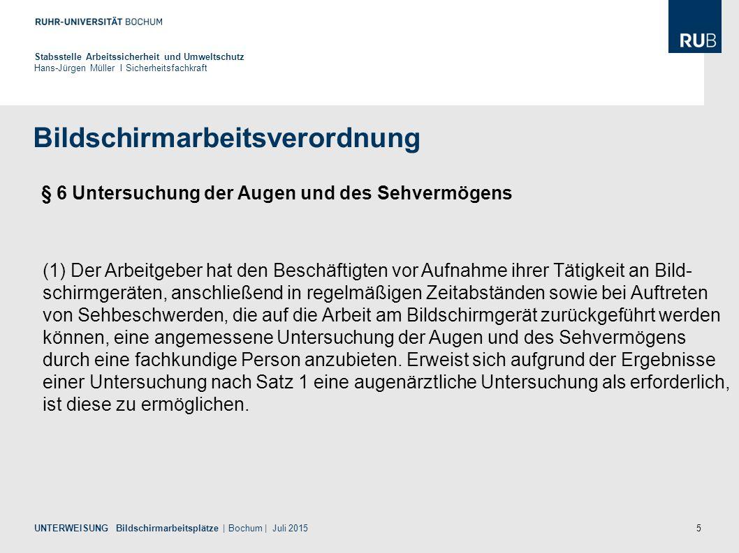5 Bildschirmarbeitsverordnung Stabsstelle Arbeitssicherheit und Umweltschutz Hans-Jürgen Müller I Sicherheitsfachkraft UNTERWEISUNG Bildschirmarbeitsp