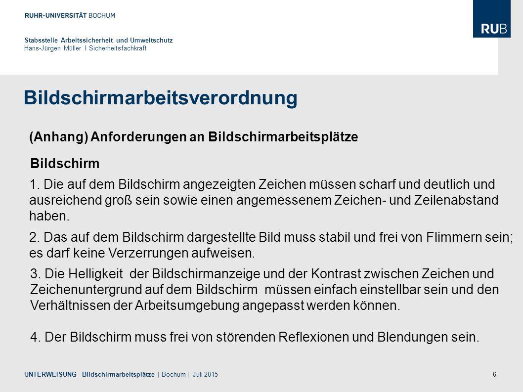 6 Bildschirmarbeitsverordnung Stabsstelle Arbeitssicherheit und Umweltschutz Hans-Jürgen Müller I Sicherheitsfachkraft UNTERWEISUNG Bildschirmarbeitsp