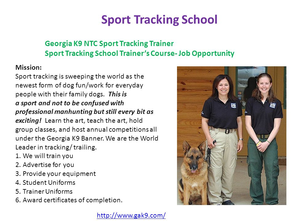 http://www.gak9.com/ Sport Tracking School Georgia K9 NTC Sport Tracking Trainer Sport Tracking School Trainer's Course- Job Opportunity Mission: Spor