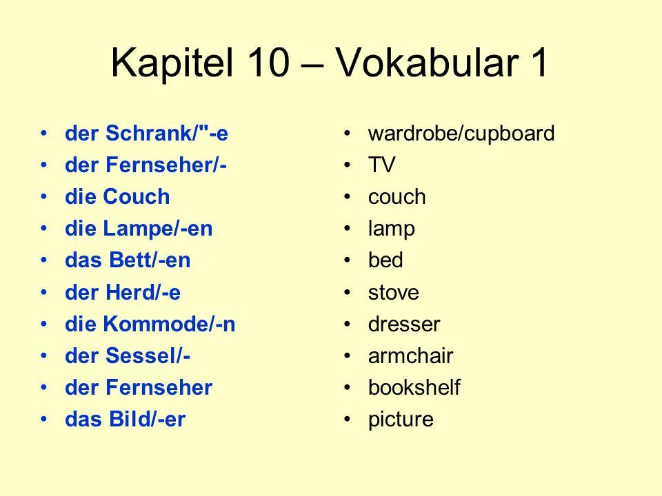 Kapitel 10 – Vokabular 1 der Schrank/ -e der Fernseher/- die Couch die Lampe/-en das Bett/-en der Herd/-e die Kommode/-n der Sessel/- der Fernseher das Bild/-er wardrobe/cupboard TV couch lamp bed stove dresser armchair bookshelf picture
