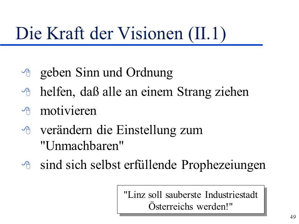 49 Die Kraft der Visionen (II.1) 8 geben Sinn und Ordnung 8 helfen, daß alle an einem Strang ziehen 8 motivieren 8 verändern die Einstellung zum