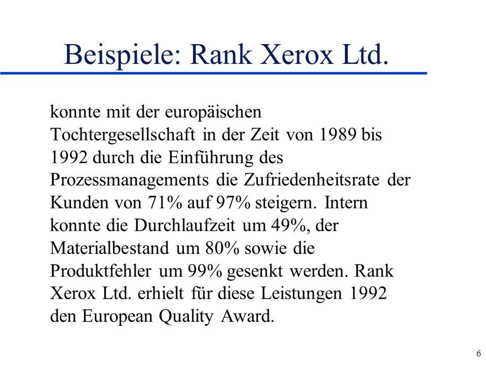 6 Beispiele: Rank Xerox Ltd. konnte mit der europäischen Tochtergesellschaft in der Zeit von 1989 bis 1992 durch die Einführung des Prozessmanagements