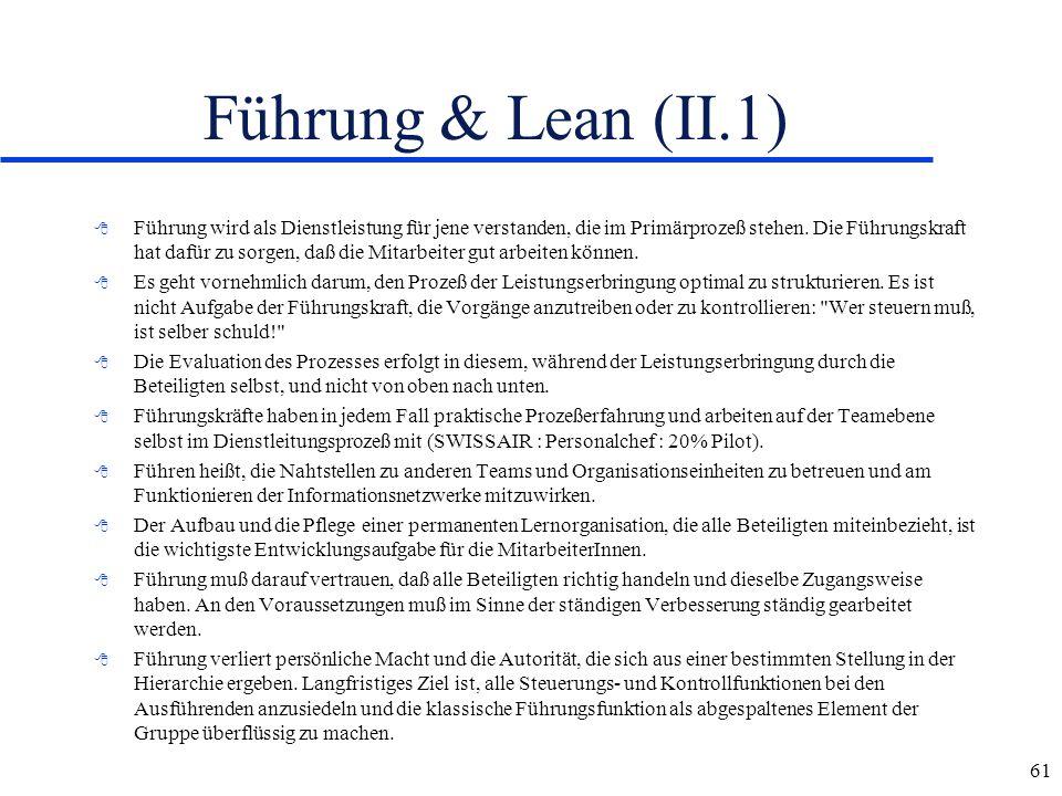61 Führung & Lean (II.1) 8 Führung wird als Dienstleistung für jene verstanden, die im Primärprozeß stehen. Die Führungskraft hat dafür zu sorgen, daß