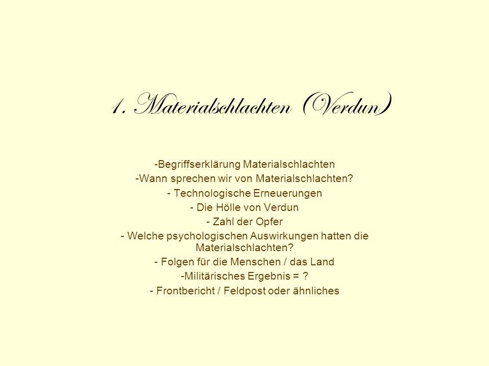1. Materialschlachten (Verdun) -Begriffserklärung Materialschlachten -Wann sprechen wir von Materialschlachten? - Technologische Erneuerungen - Die Hö