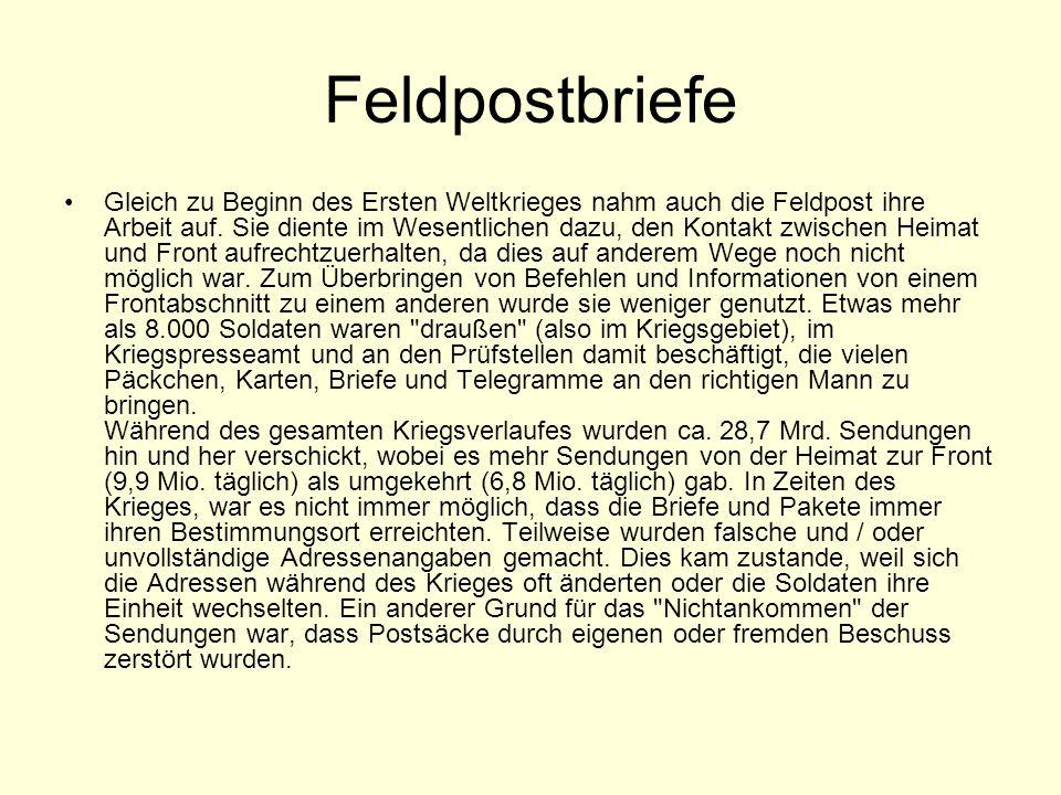 Feldpostbriefe Gleich zu Beginn des Ersten Weltkrieges nahm auch die Feldpost ihre Arbeit auf. Sie diente im Wesentlichen dazu, den Kontakt zwischen H