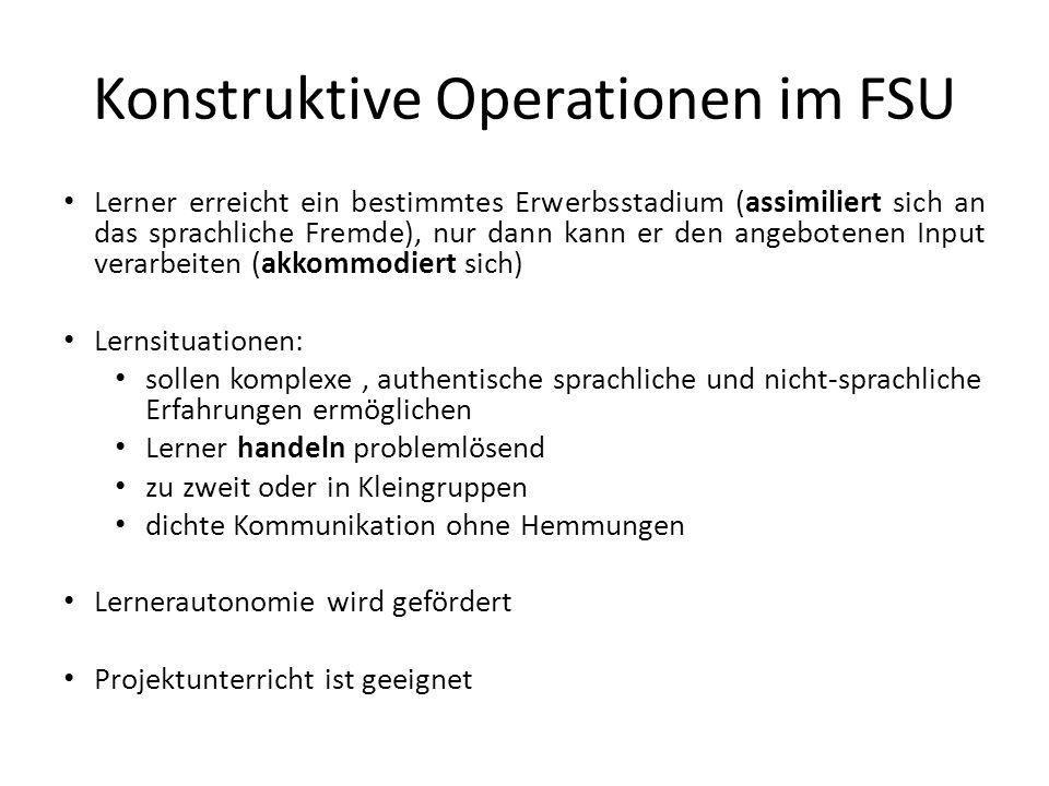 Konstruktive Operationen im FSU Lerner erreicht ein bestimmtes Erwerbsstadium (assimiliert sich an das sprachliche Fremde), nur dann kann er den angeb