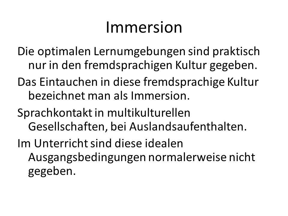 Immersion Die optimalen Lernumgebungen sind praktisch nur in den fremdsprachigen Kultur gegeben.