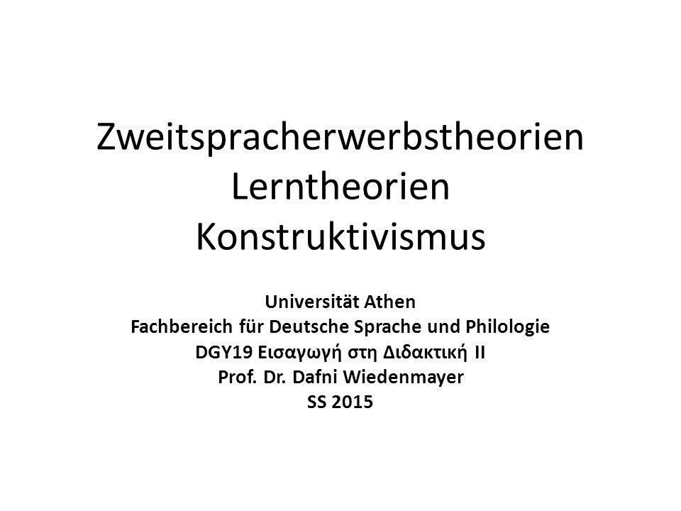 Zweitspracherwerbstheorien Lerntheorien Konstruktivismus Universität Athen Fachbereich für Deutsche Sprache und Philologie DGY19 Εισαγωγή στη Διδακτική ΙΙ Prof.