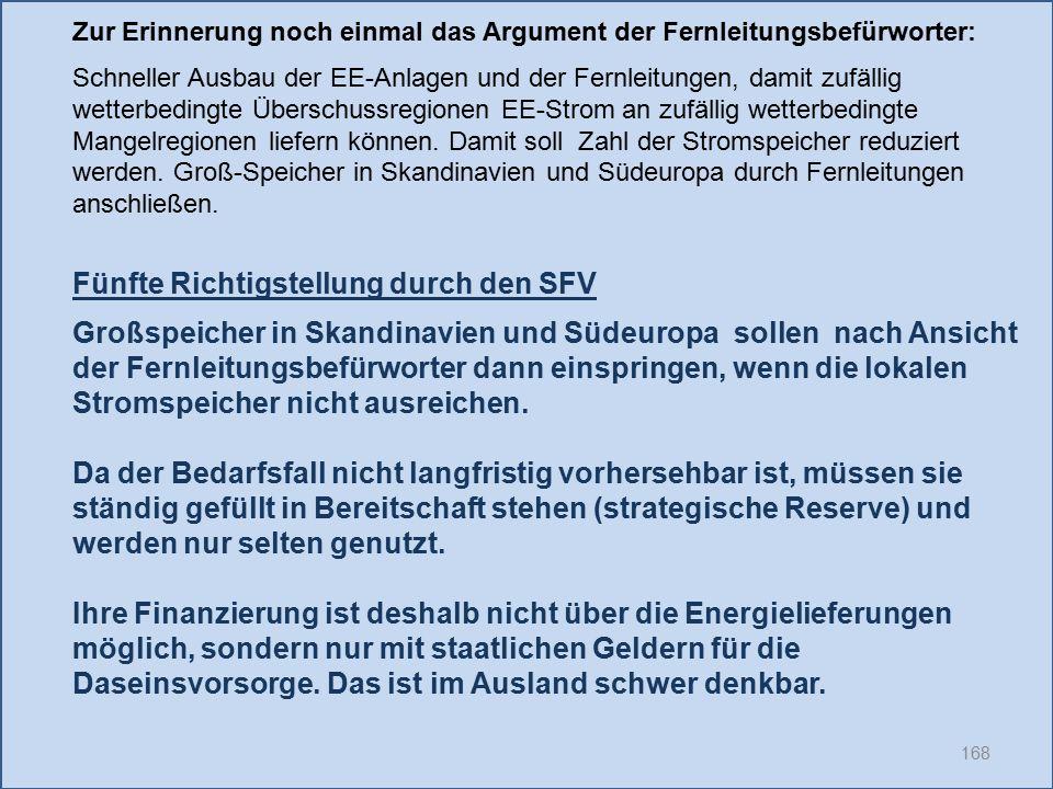 168 Fünfte Richtigstellung durch den SFV Großspeicher in Skandinavien und Südeuropa sollen nach Ansicht der Fernleitungsbefürworter dann einspringen,