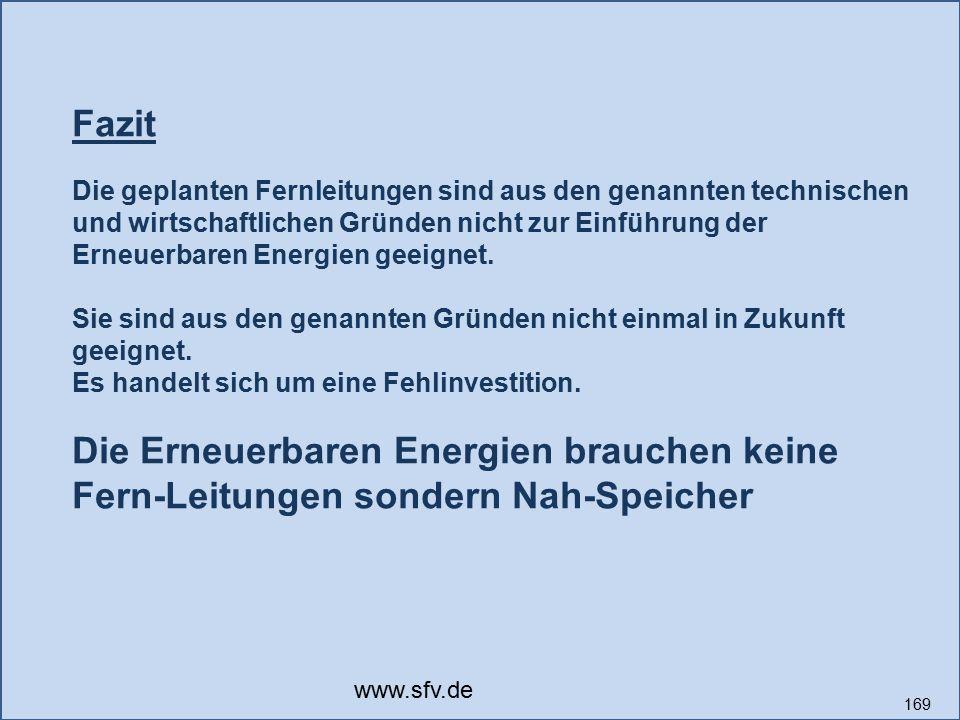 169 Fazit Die geplanten Fernleitungen sind aus den genannten technischen und wirtschaftlichen Gründen nicht zur Einführung der Erneuerbaren Energien g