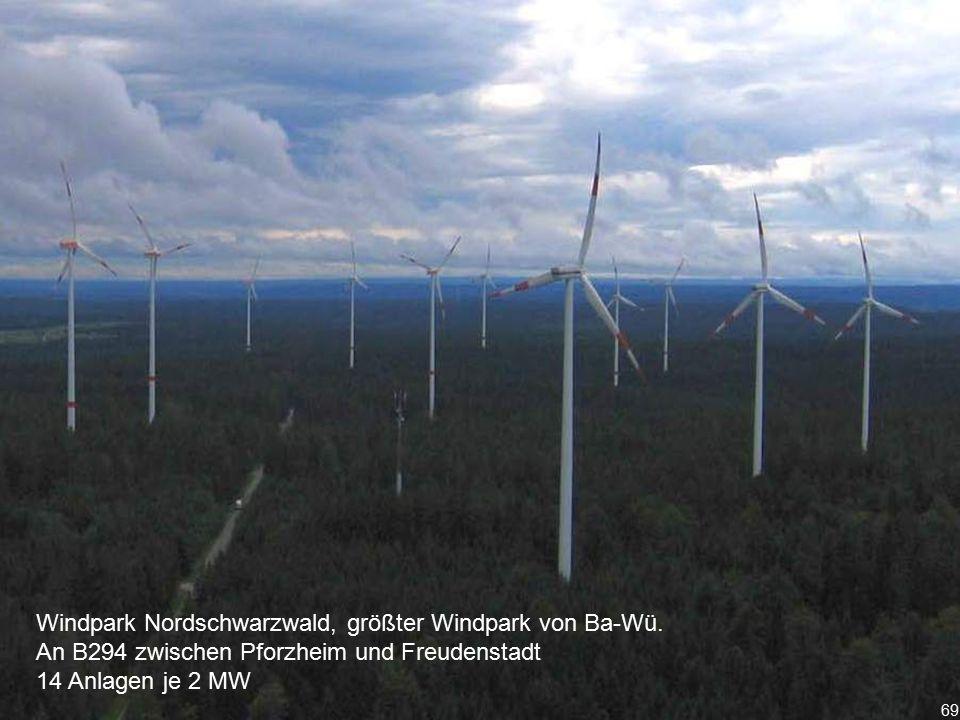 69 Windpark Nordschwarzwald, größter Windpark von Ba-Wü. An B294 zwischen Pforzheim und Freudenstadt 14 Anlagen je 2 MW