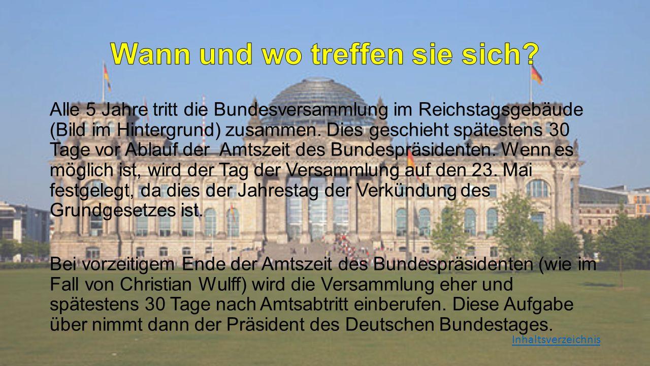 Alle 5 Jahre tritt die Bundesversammlung im Reichstagsgebäude (Bild im Hintergrund) zusammen. Dies geschieht spätestens 30 Tage vor Ablauf der Amtszei