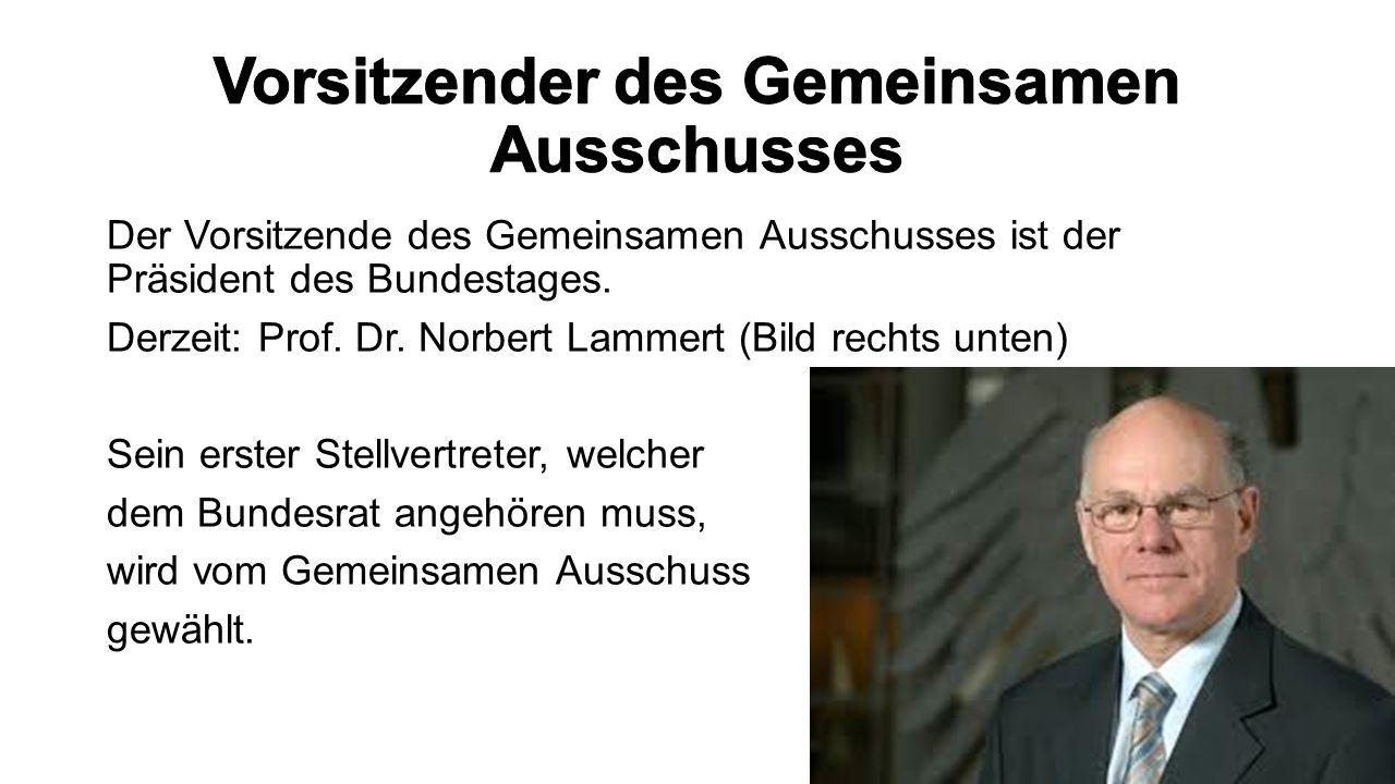 Der Vorsitzende des Gemeinsamen Ausschusses ist der Präsident des Bundestages. Derzeit: Prof. Dr. Norbert Lammert (Bild rechts unten) Sein erster Stel