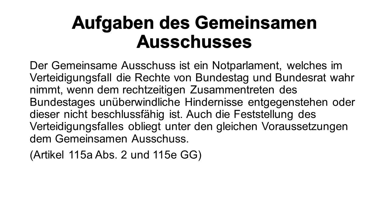 Der Gemeinsame Ausschuss ist ein Notparlament, welches im Verteidigungsfall die Rechte von Bundestag und Bundesrat wahr nimmt, wenn dem rechtzeitigen